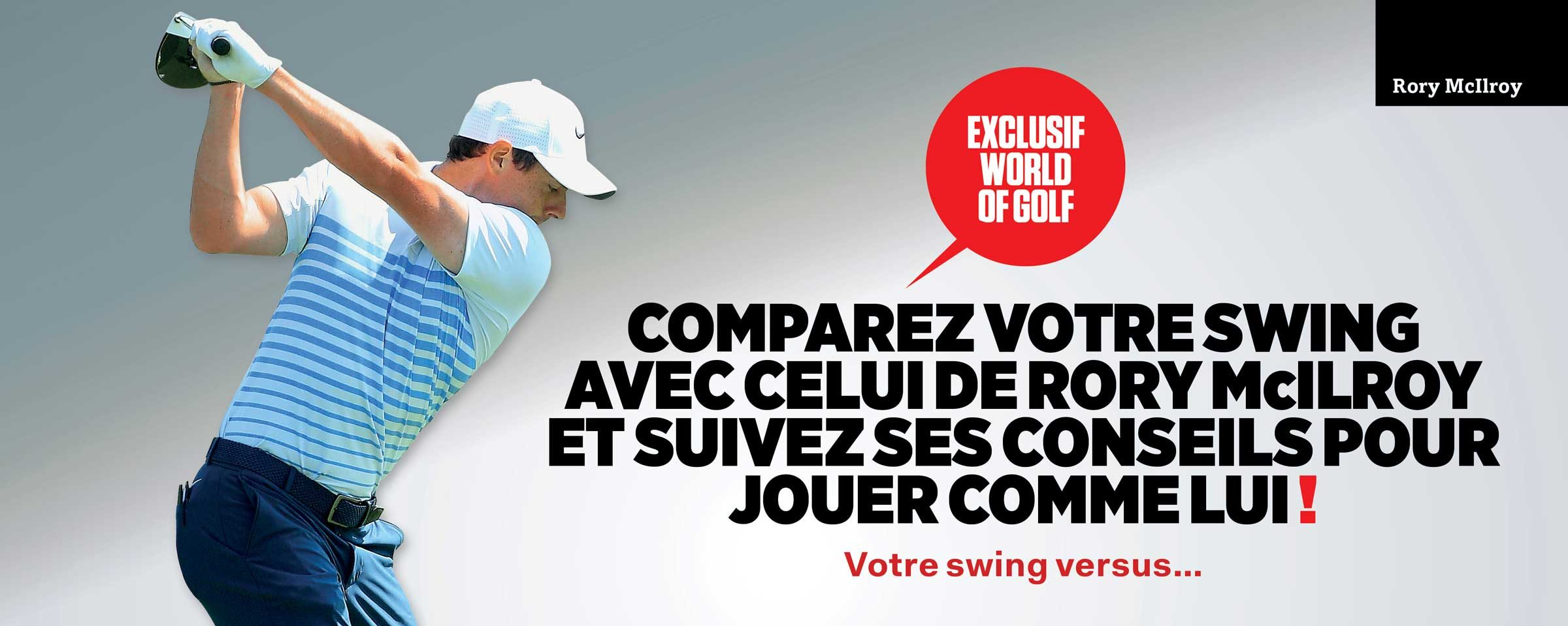 Comparez votre swing avec celui de Rory McIlroy et suivez sesconseils pour jouer comme lui !